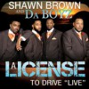 Shawn Brown & Da Boyz - A License To Drive: Live