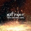 Product Image: Matt Redman - These Christmas Lights