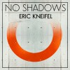 Eric Kneifel - No Shadows