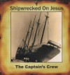 Product Image: The Captain's Crew - Shipwrecked On Jesus