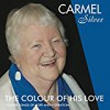Carmel Silver - The Colour Of His Love: 12 More Songs Of Hope And Inspiration
