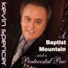 Product Image: Kevin Spencer - A Baptist Mountain And A Pentecostal Pew