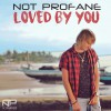 Product Image: Not Profane - Loved By You