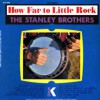 Product Image: The Stanley Brothers - How Far To Little Rock