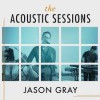Product Image: Jason Gray - The Acoustic Sessions