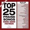 Product Image: Maranatha Music - Top 25 Praise Songs 2018: Good Good Father