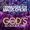 Product Image: Tennessee 4th Mass Choir - God's Been So Good To Me
