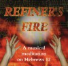 Product Image: Refiner's Fire - Refiner's Fire: A Musical Meditation On Hebrews 12