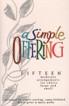 Product Image: Robert Sterling, Camp Kirkland, Bruce Greer & Marty Parks - A Simple Offering: Fifteen Moderate Arrangements For Choirs Large And Small