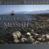 Product Image: Carroll Roberson - Only One Messiah