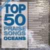 Product Image: Maranatha Music - Top 50 Praise Songs Oceans