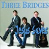 Product Image: Three Bridges - Jesus Saves