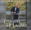 Product Image: Carson Howard - That's Just Me Lord Without You