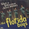 Product Image: The Florida Boys - What A Difference Jesus Makes