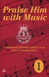 Product Image: Praise Him With Music - Praise Him With Music 1: Traditional Christian Music In An Easy Listening Style