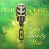 Product Image: Dixie Echoes - Can't Hardly Wait