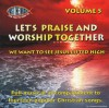 Just The Music For You To Sing To - Let's Praise And Worship Together Vol 5: We Want To See Jesus Lifted High
