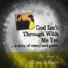 Product Image: Allison Gilliam - God Isn't Through With Me Yet: The Songs Of Allison Gilliam