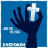 Product Image: Unspoken - Just Give Me Jesus
