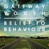 Gateway Youth - Belief To Behaviour