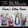 Product Image: The McMillans - Heaven's Getting Nearer