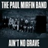 Product Image: The Paul Mirfin Band - Ain't No Grave