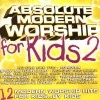 Absolute... For Kids - Absolute Modern Worship For Kids 2