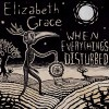 Product Image: Elizabeth Grace - When Everthing's Disturbed