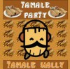 Product Image: Tamale Wally - Tamale Party