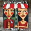 Product Image: Pierce Pettis - That Kind Of Love