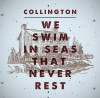 Product Image: Collington - We Swim In Seas That Never Rest