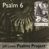 Product Image: Jeff Lowe Psalms Project - Psalm 6 (Do Not Rebuke Me In Your Anger)