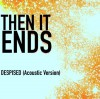 Product Image: Then It Ends - Despised (Acoustic Version)