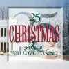 Product Image: 25... - 25 Christmas Songs You Love To Sing