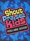 Product Image: Shout Praises! Kids - You Are Good