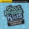 Product Image: Shout Praises Kids - Trading My Sorrows