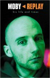 Product Image: Martin James - Moby: Replay - His Life And Times