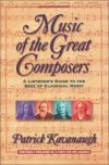 Patrick Kavanaugh - Music of the Great Composers: A Listener's Guide to the Best of Classical Music