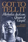 Product Image: Jules Schwerin - Got To Tell It: Mahalia Jackson, Queen Of Gospel
