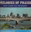 Product Image: London City Mission Male Voice Choir - Melodies Of Praise From London City Missionaries
