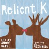 Product Image: Relient K - Let It Snow Baby...Let It Reindeer