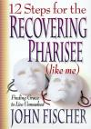 Product Image: John Fischer - 12 Steps for the Recovering Pharisee (Like Me)