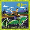 Product Image: Say What? - Nuclear Fishin'