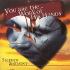 Stephen Anthony - You Are The Work Of His Hands