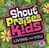Product Image: Shout Praises! Kids - Living For You