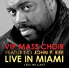 Product Image: VIP Mass Choir Ftg John P Kee - Live In Miami (Yes We Can)