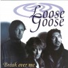 Product Image: Loose Goose - Break Over Me