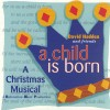 David Hadden And Friends - A Child Is Born: A Christmas Musical