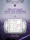 Product Image: Louie Giglio - Fruitcake And Ice Cream: An Unlikely Collision of Friendship and Grace