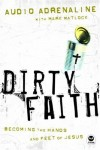Product Image: Mark Matlock, Audio Adrenaline Band - Dirty Faith: Becoming the Hands and Feet of Jesus (Think (Colorado Spring, Colo.).)